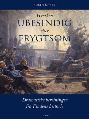 cover image of Hverken Ubesindig eller Frygtsom. Dramatiske beretninger fra Flådens historie