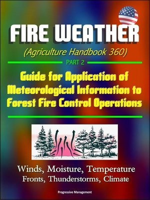 cover image of Fire Weather (Agriculture Handbook 360) Part 2--Guide for Application of Meteorological Information to Forest Fire Control Operations, Winds, Moisture, Temperature, Fronts, Thunderstorms, Climate