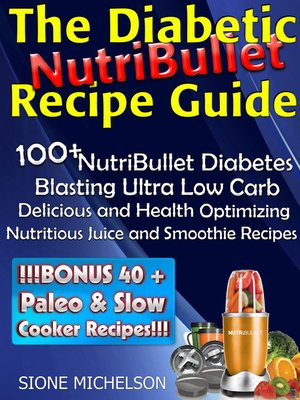 The Diabetic NutriBullet Recipe Guide by Sione Michelson ? OverDrive (Rakuten OverDrive): eBooks ...