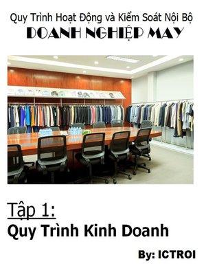 cover image of Quy Trình Hoạt Động và Kiểm soát Nội Bộ Doanh Nghiệp May- Tập 1 Quy Trình Kinh Doanh