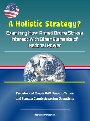 cover image of A Holistic Strategy? Examining How Armed Drone Strikes Interact With Other Elements of National Power