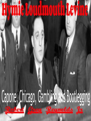 cover image of Hymie Loudmouth Levine Capone, Chicago, Gambling and Bootlegging
