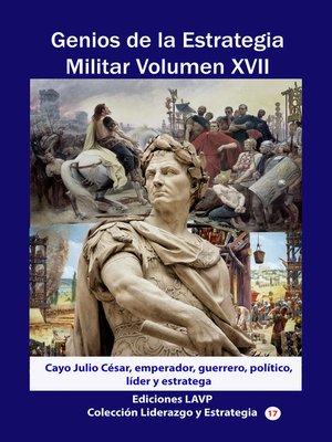 cover image of Genios de la Estrategia Militar Volumen XVII Cayo Julio César, emperador, guerrero, político, líder y estratega