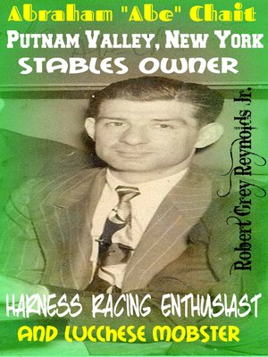 "cover image of Abraham ""Abe"" Chait Putnam Valley, New York Stables Owner Harness Racing Enthusiast and Lucchese Mobster"