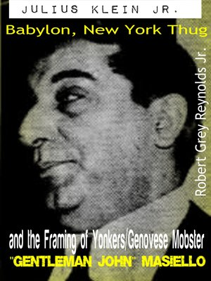 "cover image of Julius Klein Jr. Babylon, New York Thug and the Framing of Yonkers/Genovese Mobster ""Gentleman John"" Masiello"