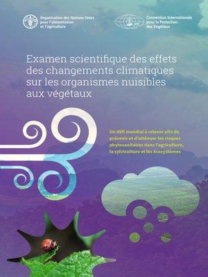 cover image of Examen scientifique des effets des changements climatiques sur les organismes nuisibles aux végétaux