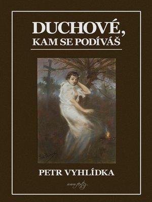 cover image of Duchové, kam se podíváš