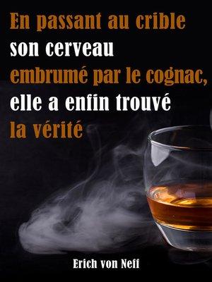 cover image of En Passant Au Crible Son Cerveau Embrumé Par Le Cognac Elle a Enfin Trouvé La Vérité