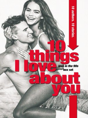 cover image of 10 Things I Love About You (A Love in the 90s New Adult Anthology)