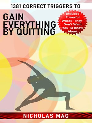 cover image of 1381 Correct Triggers to Gain Everything by Quitting