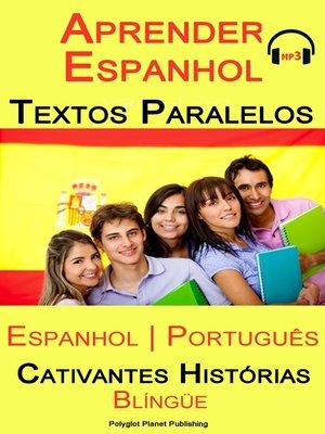 cover image of Aprender Espanhol--Textos Paralelos (Espanhol--Português) Cativantes Histórias (Blíngüe)