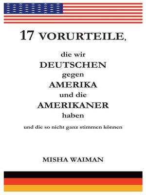 cover image of 17 Vorurteile, die wir Deutschen gegen Amerika und die Amerikaner haben und die so nicht ganz stimmen können