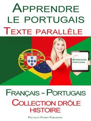 cover image of Apprendre le portugais--Texte parallèle (Français--Portugais) Collection drôle histoire