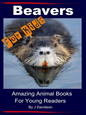cover image of Beavers For Kids Amazing Animal Books for Young Readers