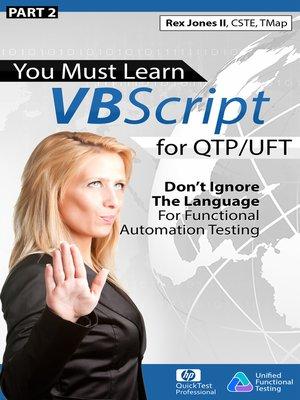 Part 2) You Must Learn VBScript for QTP/UFT by Rex Jones II