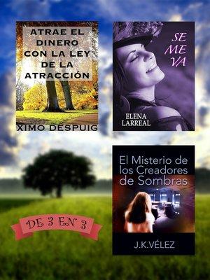cover image of Atrae el dinero con la ley de la atracción + Se me va + El Misterio de los Creadores de Sombras. De 3 en 3