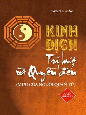cover image of Kinh Dịch--Trí huệ và quyền biến (Quyển thượng)