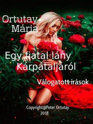 cover image of Ortutay Mária Egy fiatal lány Kárpátaljáról Válogatott írások