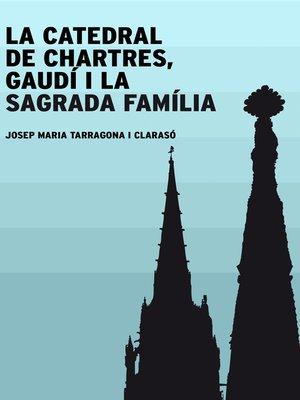 cover image of La catedral de Chartres, Gaudí i la Sagrada Família