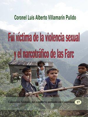 cover image of Fui víctima de la violencia sexual y el narcotráfico de las Farc
