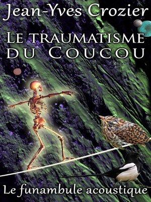 cover image of Le Traumatisme Du Coucou