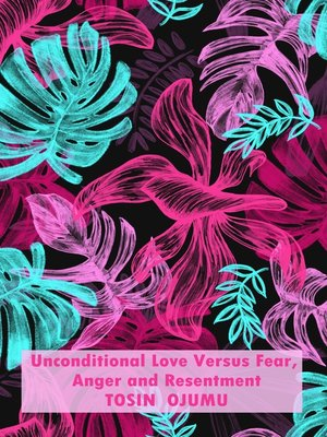 cover image of Unconditional Love Versus Fear, Anger and Resentment