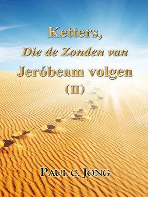 cover image of Ketters, Die de Zonden van Jeróbeam volgen ( II )