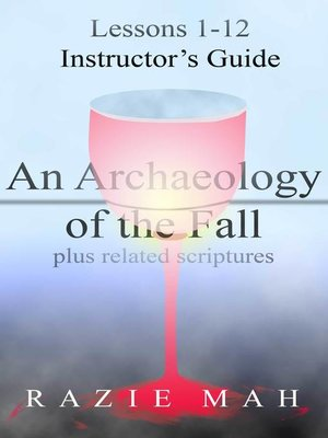 cover image of Lessons 1-12 for Instructor's Guide to an Archaeology of the Fall and Related Scriptures