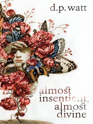 cover image of Almost Insentient, Almost Divine