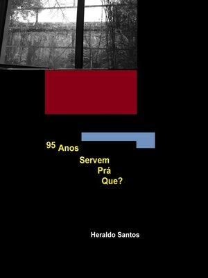 cover image of 95 Anos Servem Prá Que?