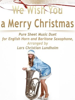 cover image of We Wish You a Merry Christmas Pure Sheet Music Duet for English Horn and Baritone Saxophone, Arranged by Lars Christian Lundholm