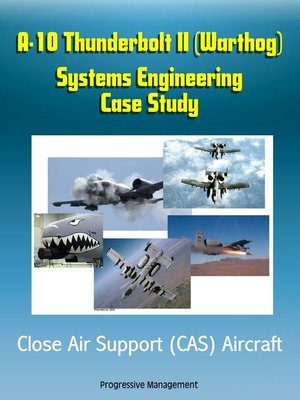 cover image of A-10 Thunderbolt II (Warthog) Systems Engineering Case Study--Close Air Support (CAS) Aircraft