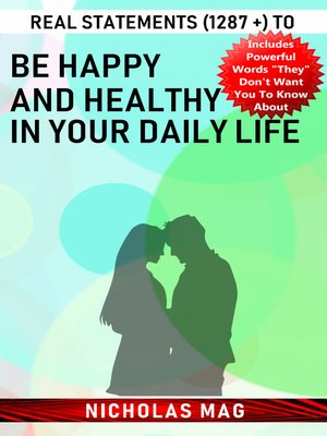 cover image of Real Statements (1287 +) to Be Happy and Healthy in Your Daily Life
