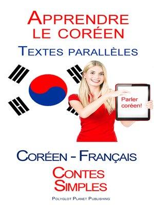 cover image of Apprendre le coréen--Textes parallèles (Français--Coréen) Contes Simples