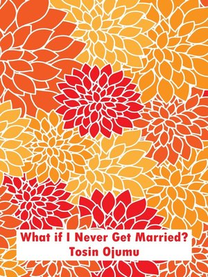cover image of What if I Never Get Married?
