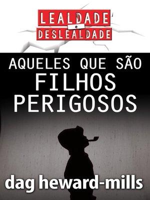 cover image of Aqueles Que São Filhos Perigosos