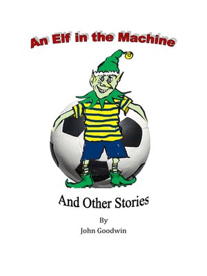 cover image of An Elf in the Machine & Other Stories.