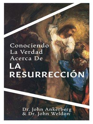 cover image of Conociendo La Verdad Acerca de la Resurrección