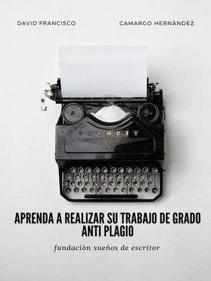 cover image of Aprenda a realizar su trabajo de grado anti plagio