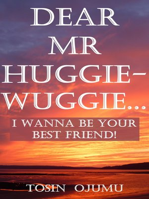 cover image of Dear Mr Huggie-Wuggie...I Wanna Be Your Best Friend!