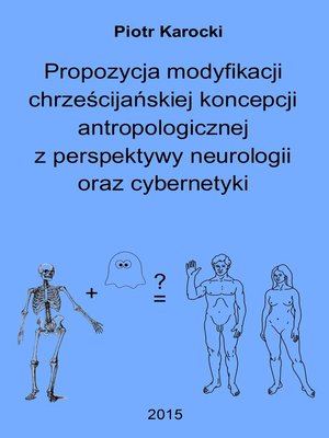 cover image of Propozycja modyfikacji chrześcijańskiej koncepcji antropologicznej z perspektywy neurologii oraz cybernetyki