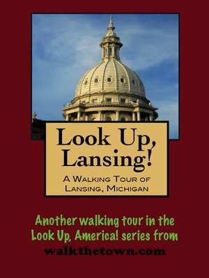 cover image of Look Up, Lansing! a Walking Tour of Lansing, Michigan