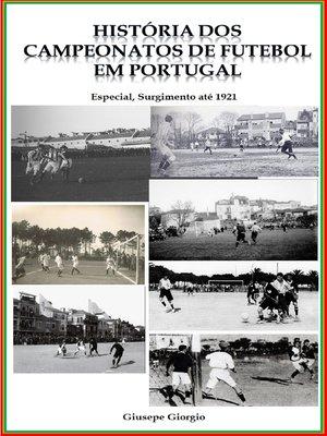 cover image of História dos Campeonatos de Futebol em Portugal, origens a 1921