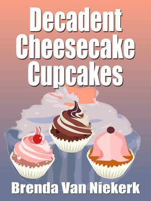 cover image of Decadent Cheesecake Cupcakes