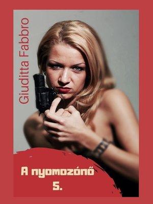 cover image of A nyomozónő 5.