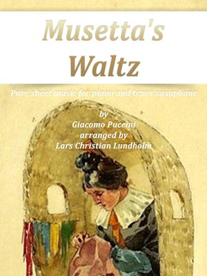 cover image of Musetta's Waltz Pure sheet music for piano and tenor saxophone by Giacomo Puccini arranged by Lars Christian Lundholm