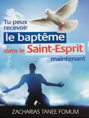 cover image of Tu Peux Recevoir Le Baptême Dans Le Saint-Esprit Maintenant