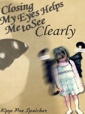 cover image of Closing My Eyes Helps Me to See Clearly