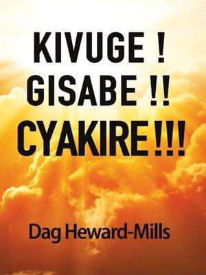 cover image of Kivuge! Gisabe!! Cyakire!!!