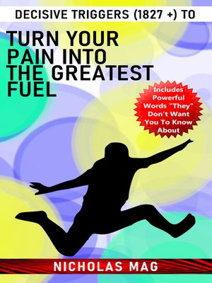 cover image of Decisive Triggers (1827 +) to Turn Your Pain Into the Greatest Fuel